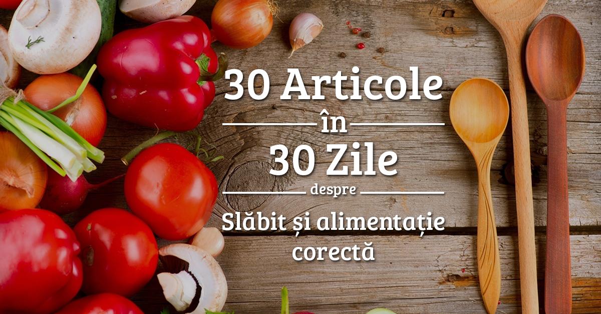 30 De Articole în 30 De Zile Despre Slăbit și Alimentație Corectă