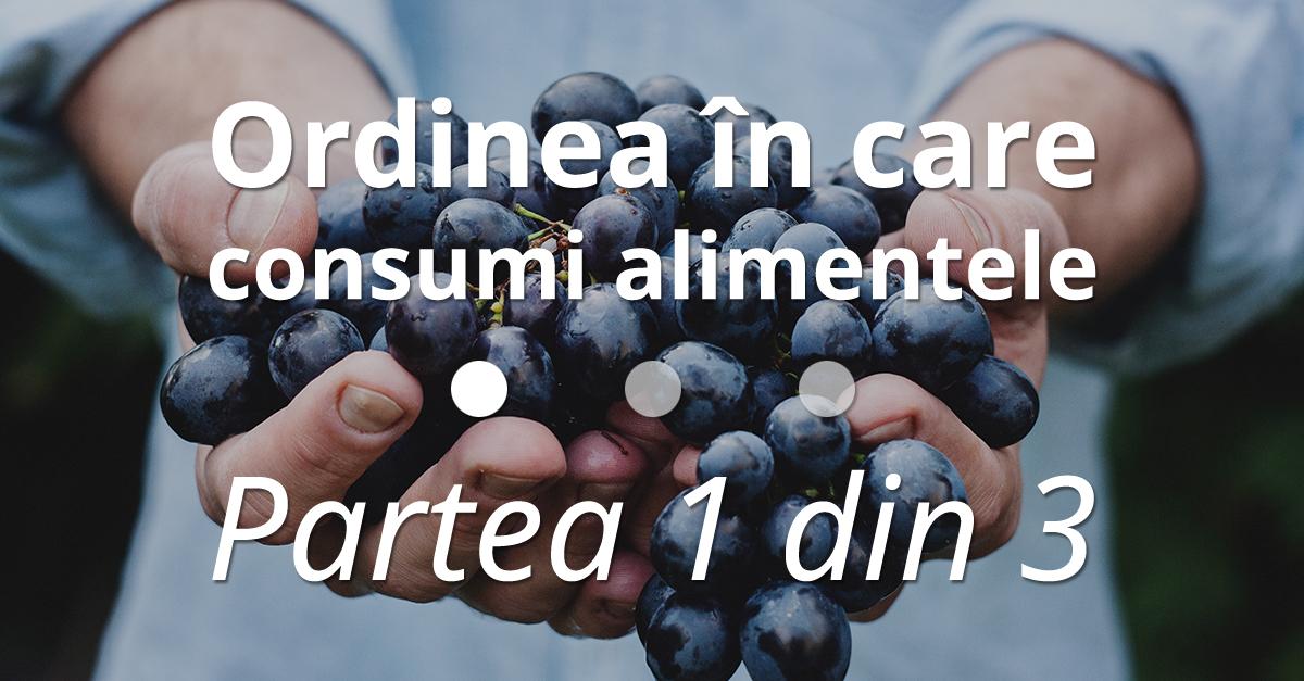 Ordinea în Care Consumi Alimentele – Partea 1 Din 3