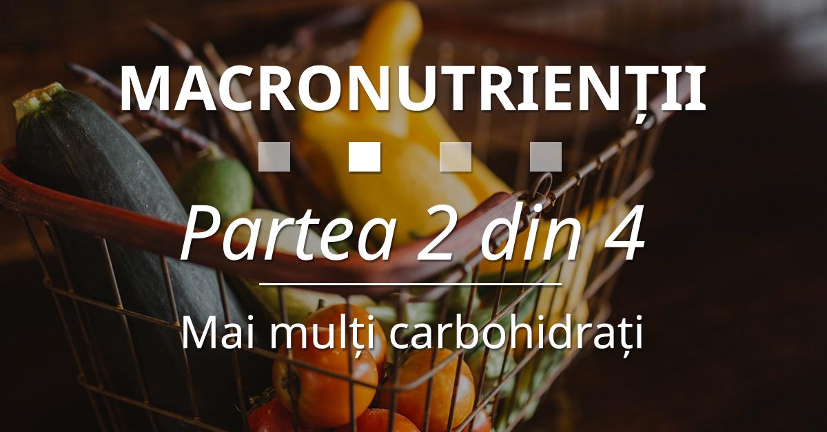 Macronutrienții – Partea 2 Din 4 – Mai Mulți Carbohidrați