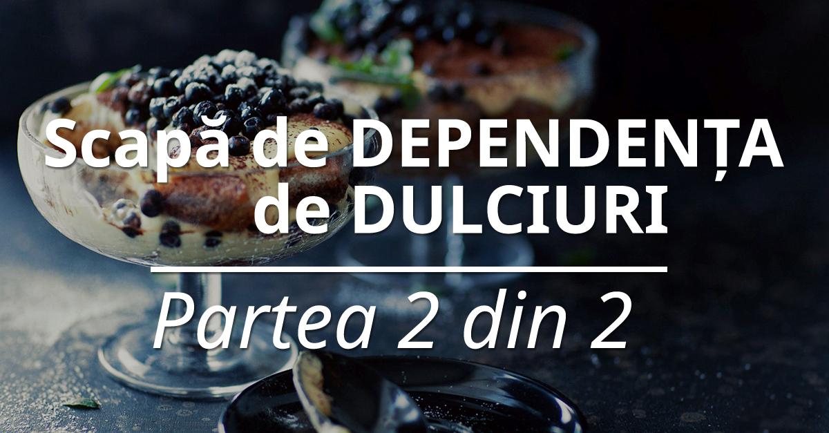 9 Dependenta Dulciuri 2din2