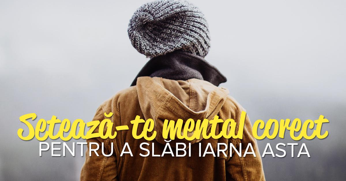 Setează-te Mental Corect Pentru A Slăbi în Această Iarnă